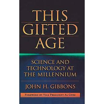 This Gifted Age  Science and Technology at the Millennium by Gore & Al