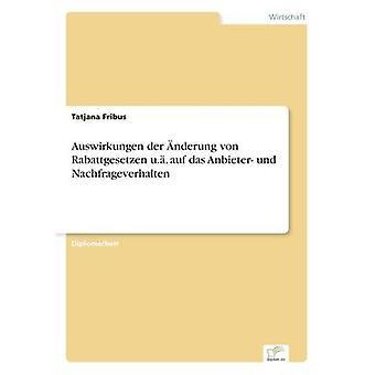 Auswirkungen der nderung von Rabattgesetzen u.. auf das Anbieter und Nachfrageverhalten by Fribus & Tatjana