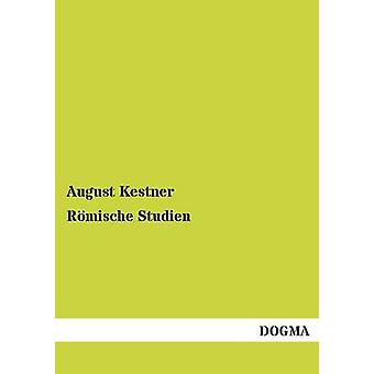 Rmische Studien by Kestner & August