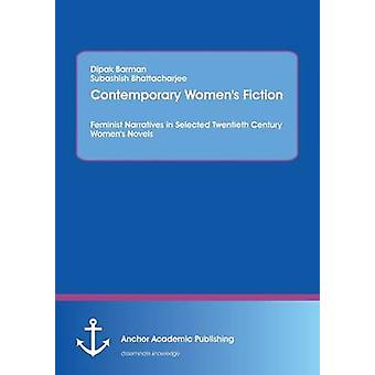 Contemporary Womens FictionFeminist Narratives in Selected Twentieth Century Womens Novels by Bhattacharjee & Subashish