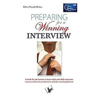 PREPARING FOR A WINNING INTERVIEW by MISHRA & BIBHU PRASAD