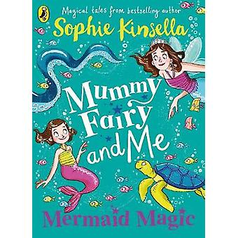 Mummy Fairy and Me - Mermaid Magic by Sophie Kinsella - 9780241380314