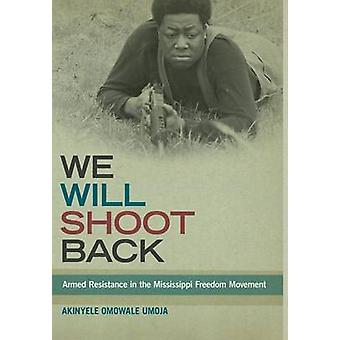 We Will Shoot Back - Armed Resistance in the Mississippi Freedom Movem