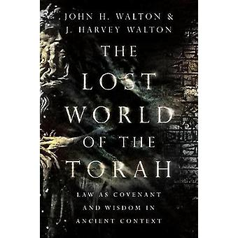 The Lost World of the Torah - Law as Covenant and Wisdom in Ancient Co