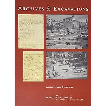 Archives and Excavations - Essays on the History of Archaeological Exc