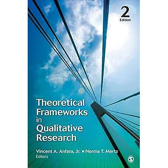 Theoretical Frameworks in Qualitative Research by Vincent A. Anfara -