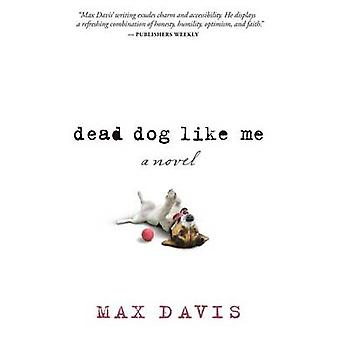 Dead Dog Like Me by Max Davis - 9781617955242 Book
