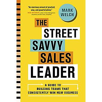 The Street Savvy Sales Leader by Mark Welch - 9781773270449 Book