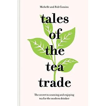 Tales of the Tea Trade - The secret to sourcing and enjoying the world