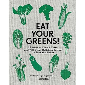 Eat Your Greens! - 22 Ways to Cook a Carrot and 788 Other Delicious Re