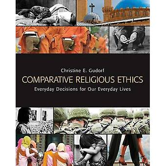 Comparative Religious Ethics - Everyday Decisions for Our Everyday Liv