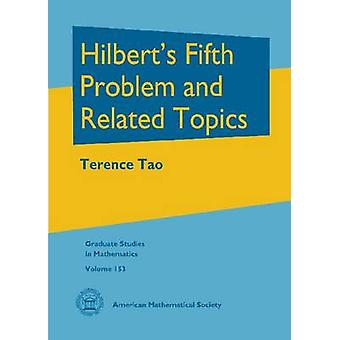 Hilbert's Fifth Problem and Related Topics by Terence Tao - 978147041