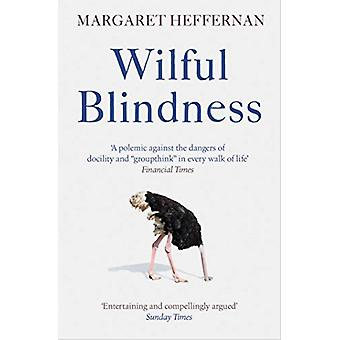 Wilful Blindness - Why We Ignore the Obvious by Margaret Heffernan - 9