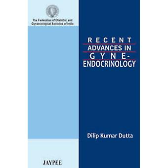 Recent Advances in Gyne-Endocrinology by Dilip Kumar Dutta - 97893502