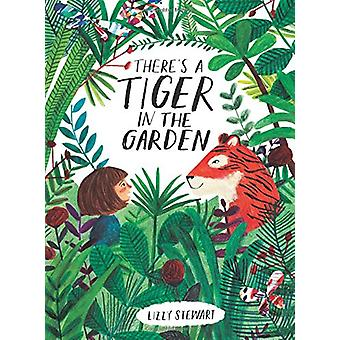 There's a Tiger in the Garden by Lizzy Stewart - 9781328791832 Book