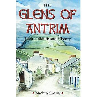 The Glens of Antrim - Their Folklore and History by Michael Sheane -