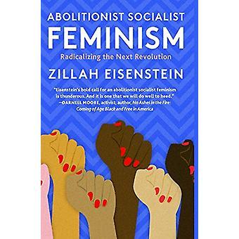 Abolitionist Socialist Feminism - Radicalizing the Next Revolution by