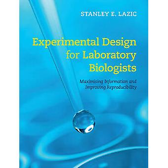 Experimental Design for Laboratory Biologists by Stanley E Lazic