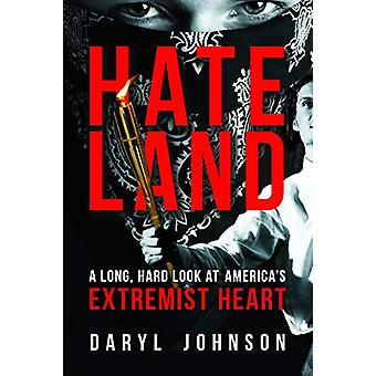 Hateland - A Long - Hard Look at America's Extremist Heart by Daryl Jo