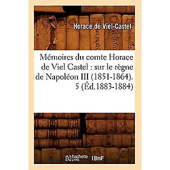 M�moires Du Comte Horace de Viel Castel - Sur Le R�gne de Na