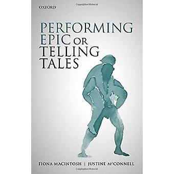 Performing Epic or Telling Tales by Fiona M. Macintosh - 978019884658