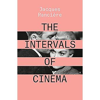 The Intervals of Cinema by Jacques Ranciere - 9781788736602 Book