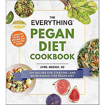 The Everything Pegan Diet Cookbook - 300 Recipes for Starting-and Main