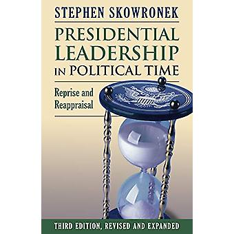 Presidential Leadership in Political Time - Reprise and Reappraisal by