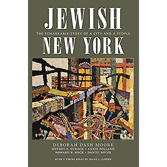 Jewish New York - The Remarkable Story of a City and a People by Debor