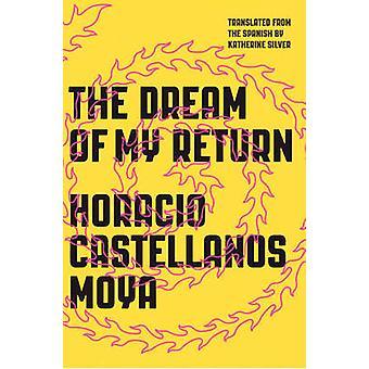 The Dream of My Return by Horacio Castellanos Moya - 9780811223430 Bo