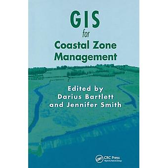 GIS for Coastal Zone Management by Edited by Darius Bartlett & Edited by Jennifer Smith