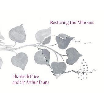 Restoring the Minoans - Elizabeth Price and Sir Arthur Evans