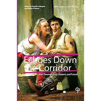 Echoes Down the Corridor by Edited by Riana O Dwyer Edited by Patrick Lonergan