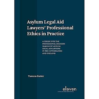Asylum Legal Aid Lawyers' Professional Ethics in Practice: A Study Into the� Professional Decision Making of Asylum Legal Aid� Lawyers in the Netherlands� and England