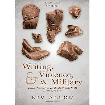Writing, Violence, and the Military: Images of Literacy in Eighteenth Dynasty Egypt (1550-1295 BCE)