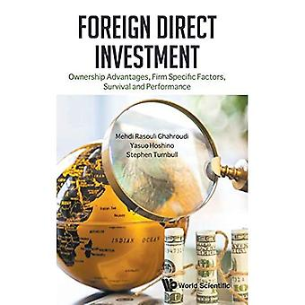 Foreign Direct Investment: Ownership Advantages, Firm Specific Factors, Survival And Performance