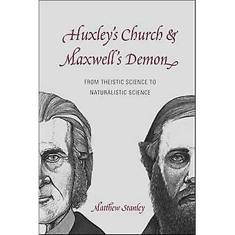Huxleys Church and Maxwells Demon  From Theistic Science to Naturalistic Science by Stanley & Matthew