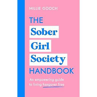 The Sober Girl Society Handbook An empowering guide to living hangover free