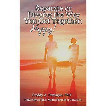 Separate or Divorce the Way You Got Together - Happy! by Dr Freddy A P