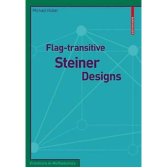Flag-transitive Steiner Designs by Michael Huber - 9783034600019 Book