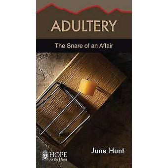 Adultery June Hunt Hope for the Heart The Snare of an Affair