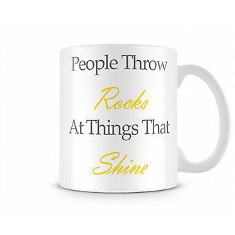 People Throw Rocks Shine Printed Mug