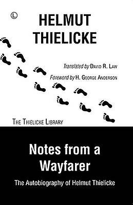 Notes From a Wayfarer - The Autobiography of Helmut Thielicke by Notes