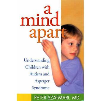 A Mind Apart - Understanding Children with Autism and Asperger Syndrom
