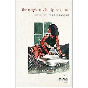 The Magic My Body Becomes - Gedichten van Jess Rizkallah - 9781682260401