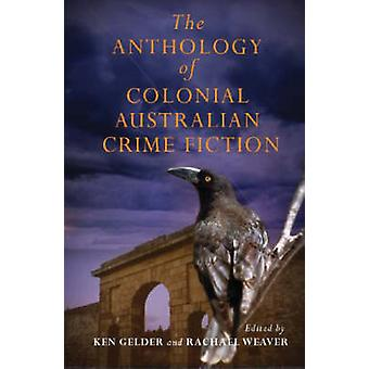 The Anthology of Colonial Australian Crime Fiction by Ken Gelder - Ra