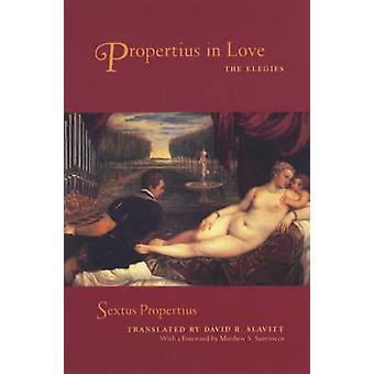 Properce dans l'amour - les élégies de Sextus Properce - David Slavitt