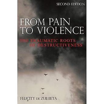 Aus Schmerz, Gewalt: die traumatische Wurzeln der Destruktivität