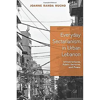 Everyday Sectarianism in Urban Lebanon: Infrastructures, Public Services, and Power (Princeton Studies in Culture...