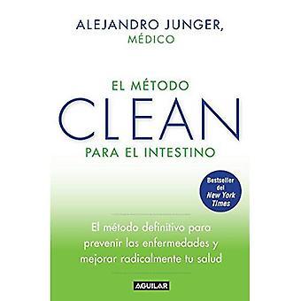 El  Metodo Clean Para el Intestino: El Metodo Definitivo Para Prevenir las Enfermedades y Mejorar Radicalmente...